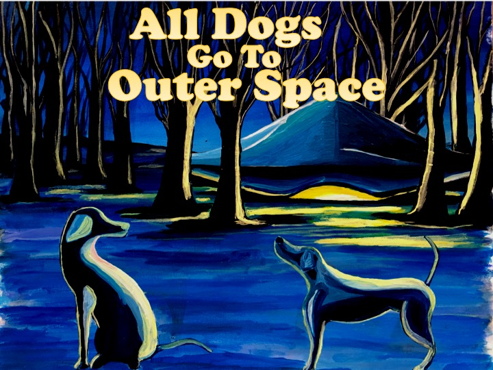 All Dogs Go To Outer Space